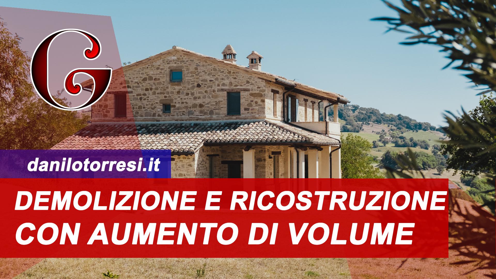 Ristrutturazione Con Demolizione E Ricostruzione Con Aumento Di Volume E Ampliamento Agevolazioni Danilo Torresi